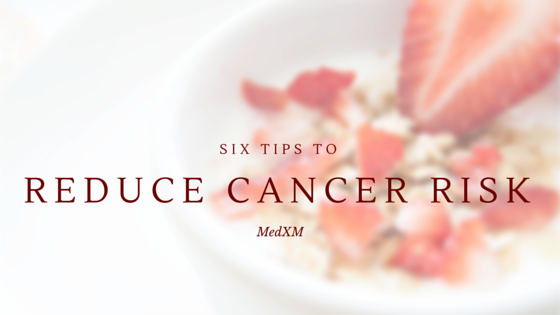 Six Tips to Reduce Cancer Risk
