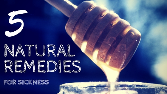 5 Natural Remedies for Sickness